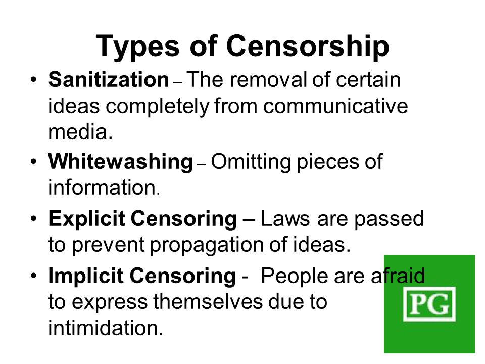 Sanitization – The removal of certain ideas completely from communicative media. Whitewashing – Omitting pieces of information. Explicit Censoring – L