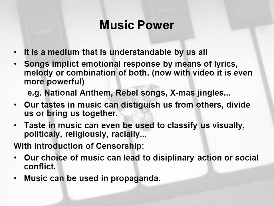Music Power It is a medium that is understandable by us all Songs implict emotional response by means of lyrics, melody or combination of both. (now w