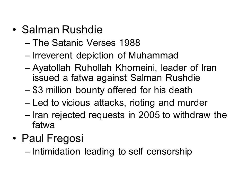 Salman Rushdie –The Satanic Verses 1988 –Irreverent depiction of Muhammad –Ayatollah Ruhollah Khomeini, leader of Iran issued a fatwa against Salman R