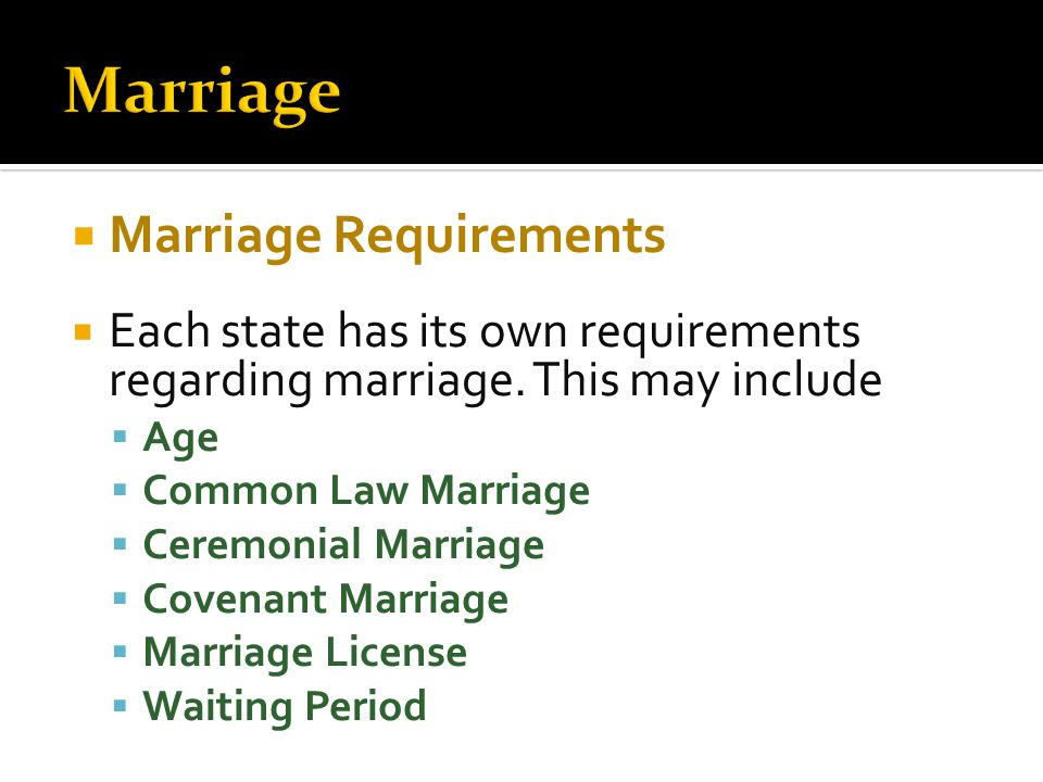  Marriage Requirements  Each state has its own requirements regarding marriage.