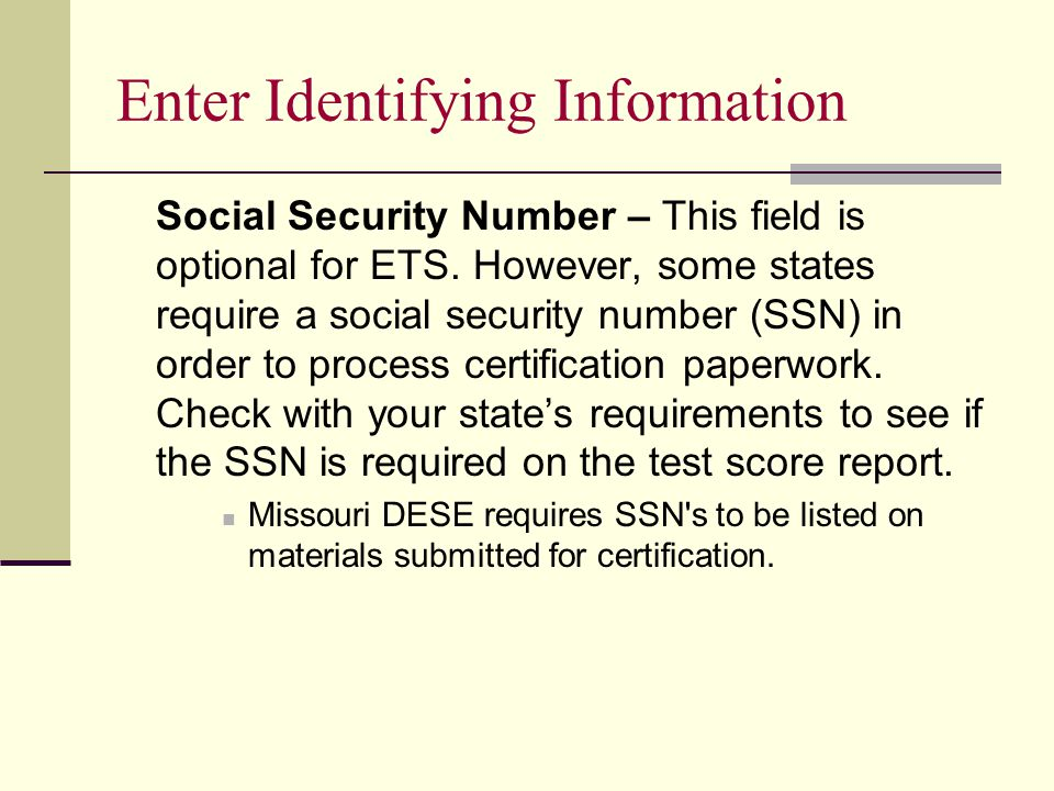 Enter Identifying Information Social Security Number – This field is optional for ETS.