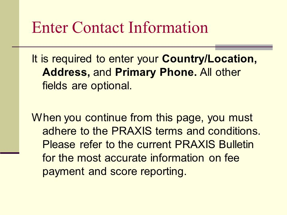 Enter Contact Information It is required to enter your Country/Location, Address, and Primary Phone.