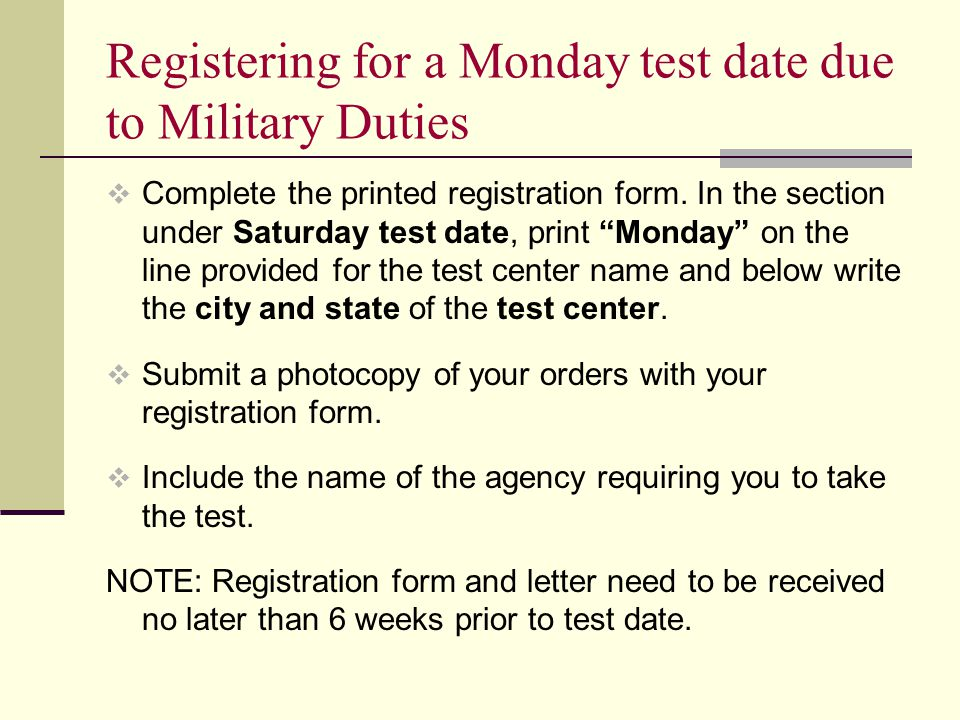 Registering for a Monday test date due to Military Duties  Complete the printed registration form.