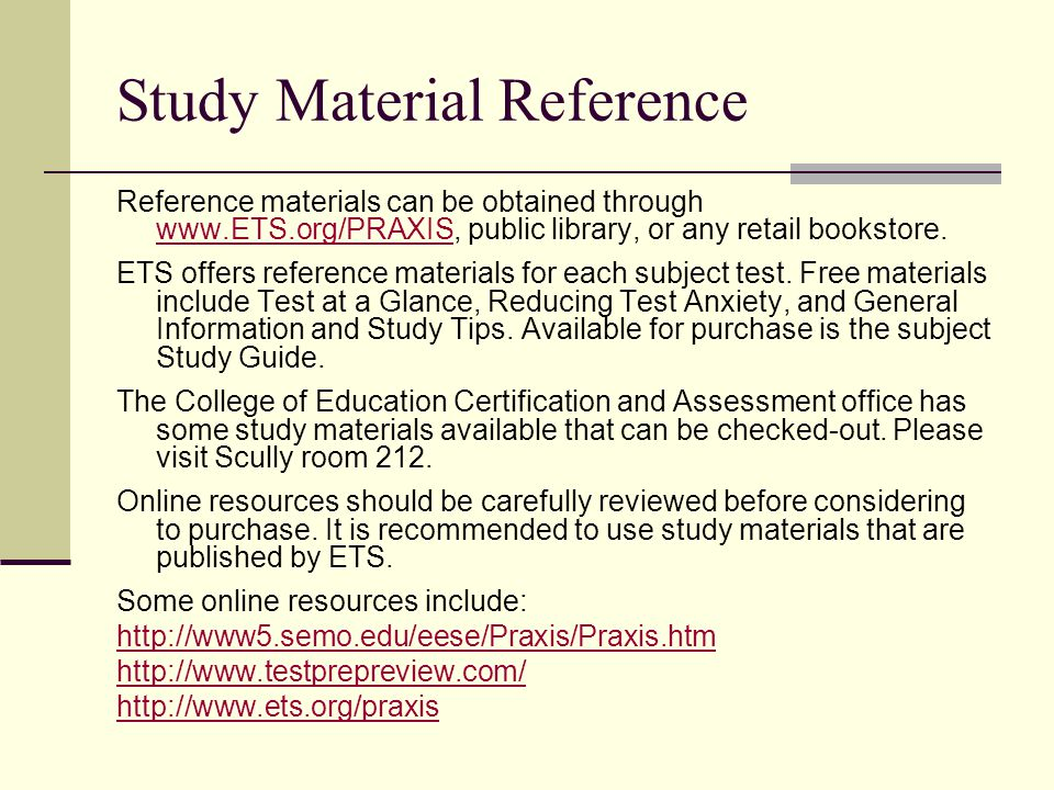 Study Material Reference Reference materials can be obtained through www.ETS.org/PRAXIS, public library, or any retail bookstore.