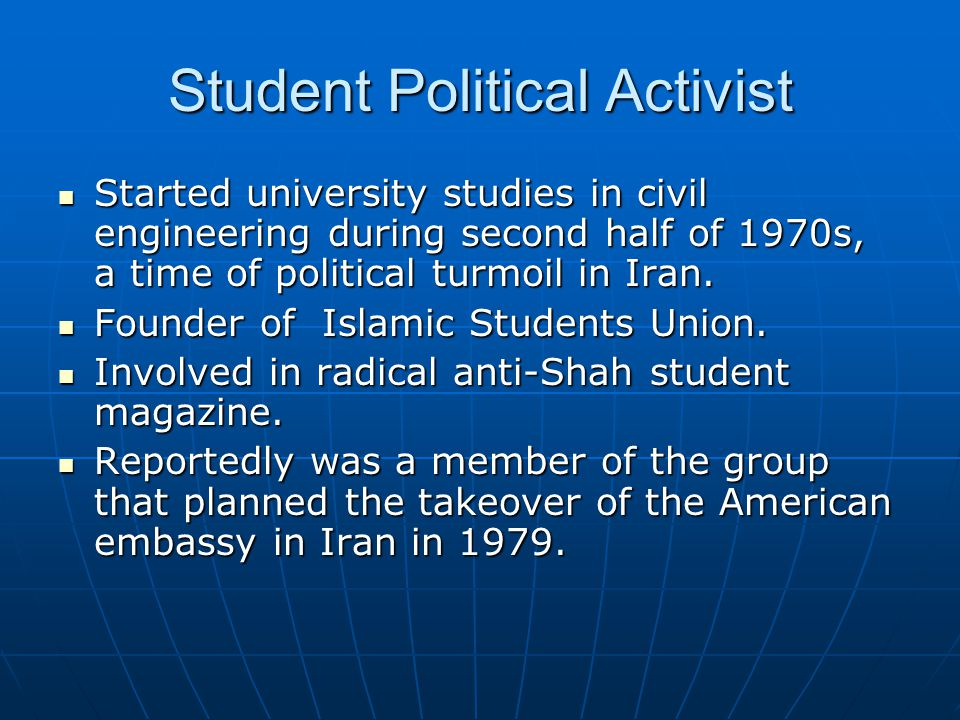Student Political Activist Started university studies in civil engineering during second half of 1970s, a time of political turmoil in Iran.