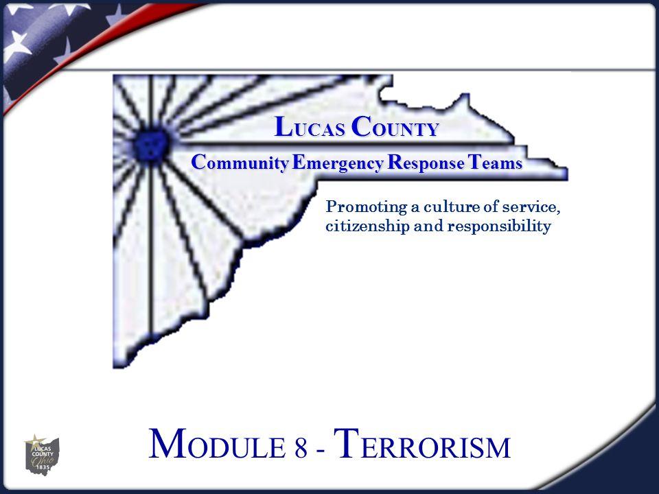 M ODULE 8 - T ERRORISM L UCAS C OUNTY C ommunity E mergency R esponse T eams Promoting a culture of service, citizenship and responsibility