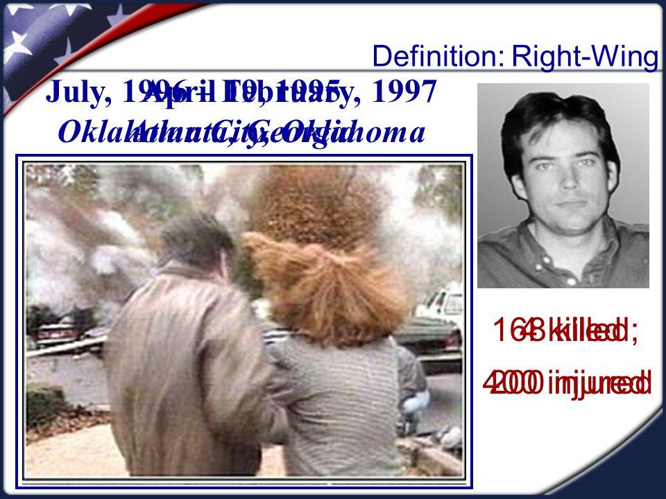 Definition: Right-Wing April 19, 1995 Oklahoma City, Oklahoma 168 killed; 400 injured July, 1996 – February, 1997 Atlanta, Georgia 4 killed 200 injure