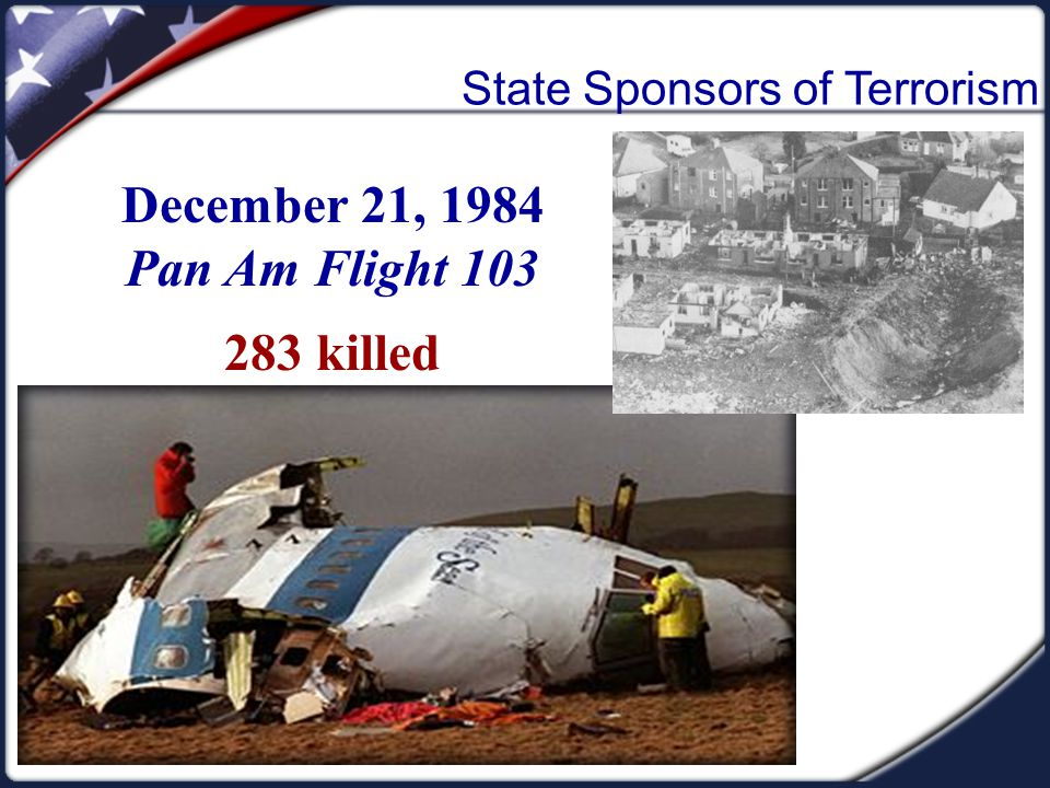 December 21, 1984 Pan Am Flight 103 283 killed State Sponsors of Terrorism