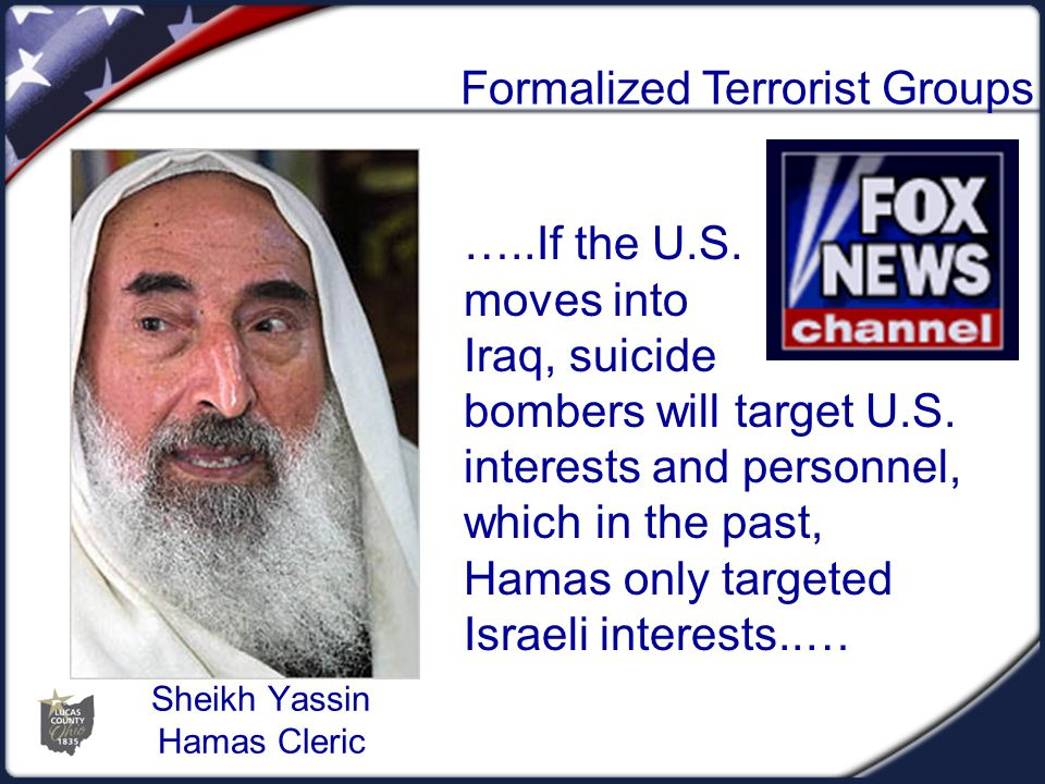 Sheikh Yassin Hamas Cleric …..If the U.S. moves into Iraq, suicide bombers will target U.S.
