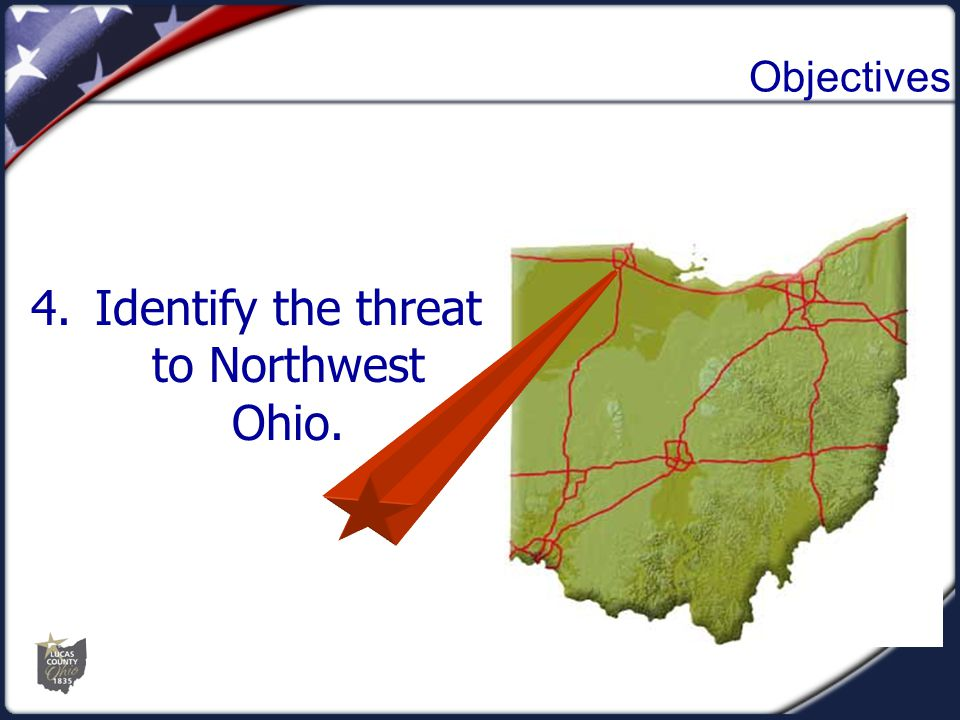 4.Identify the threat to Northwest Ohio. Objectives