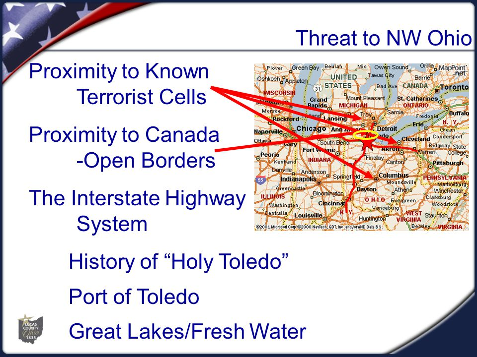 Proximity to Canada -Open Borders The Interstate Highway System Proximity to Known Terrorist Cells History of Holy Toledo Port of Toledo Great Lakes/Fresh Water Threat to NW Ohio