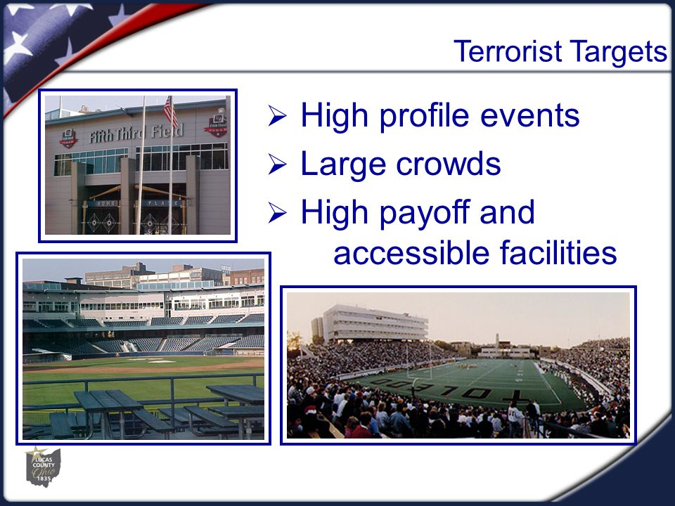 Terrorist Targets  High profile events  Large crowds  High payoff and accessible facilities