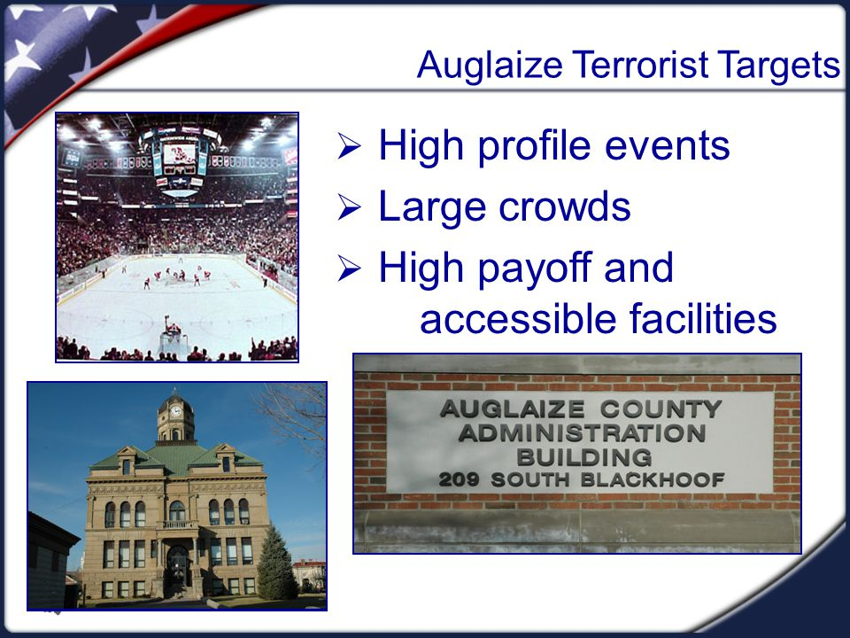 Auglaize Terrorist Targets  High profile events  Large crowds  High payoff and accessible facilities