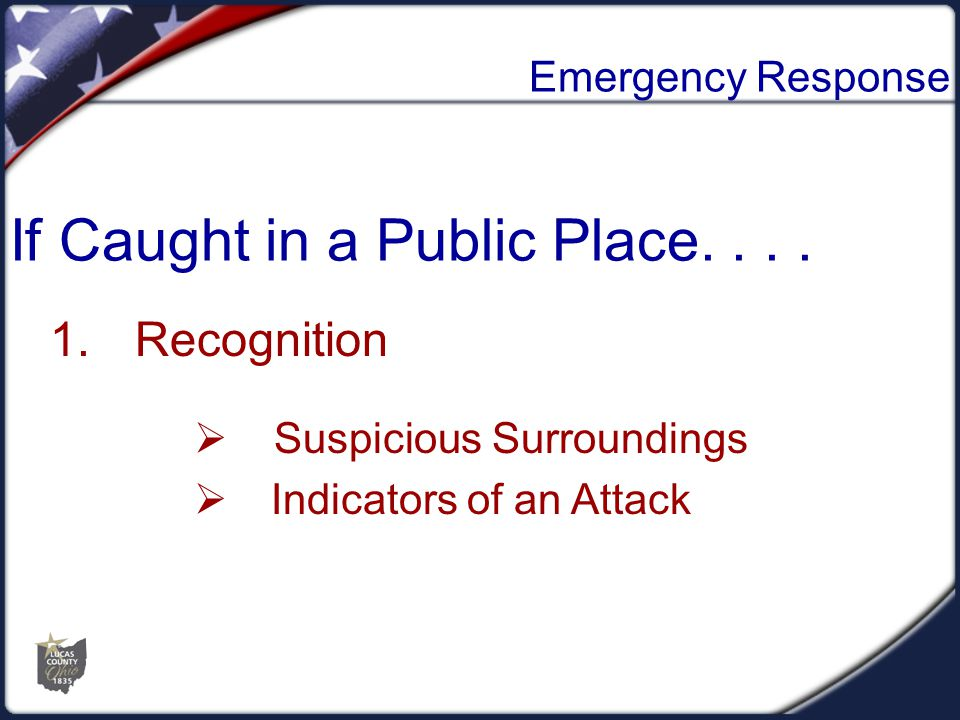 Emergency Response 1.Recognition  Suspicious Surroundings  Indicators of an Attack If Caught in a Public Place....