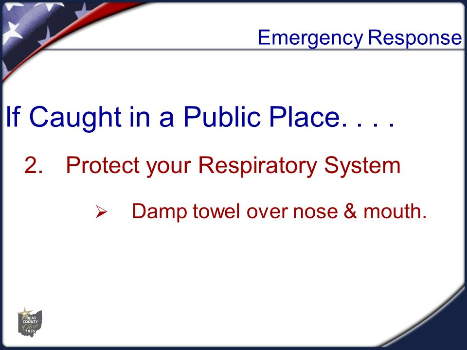 Emergency Response 2.Protect your Respiratory System  Damp towel over nose & mouth.