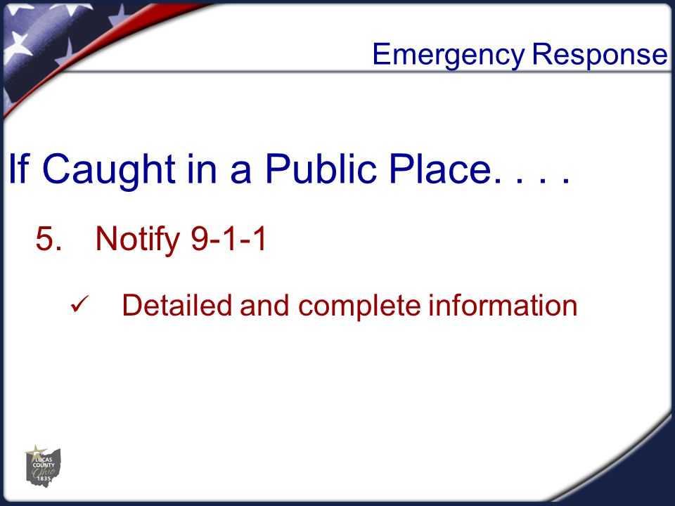 Emergency Response 5.Notify 9-1-1 Detailed and complete information If Caught in a Public Place....