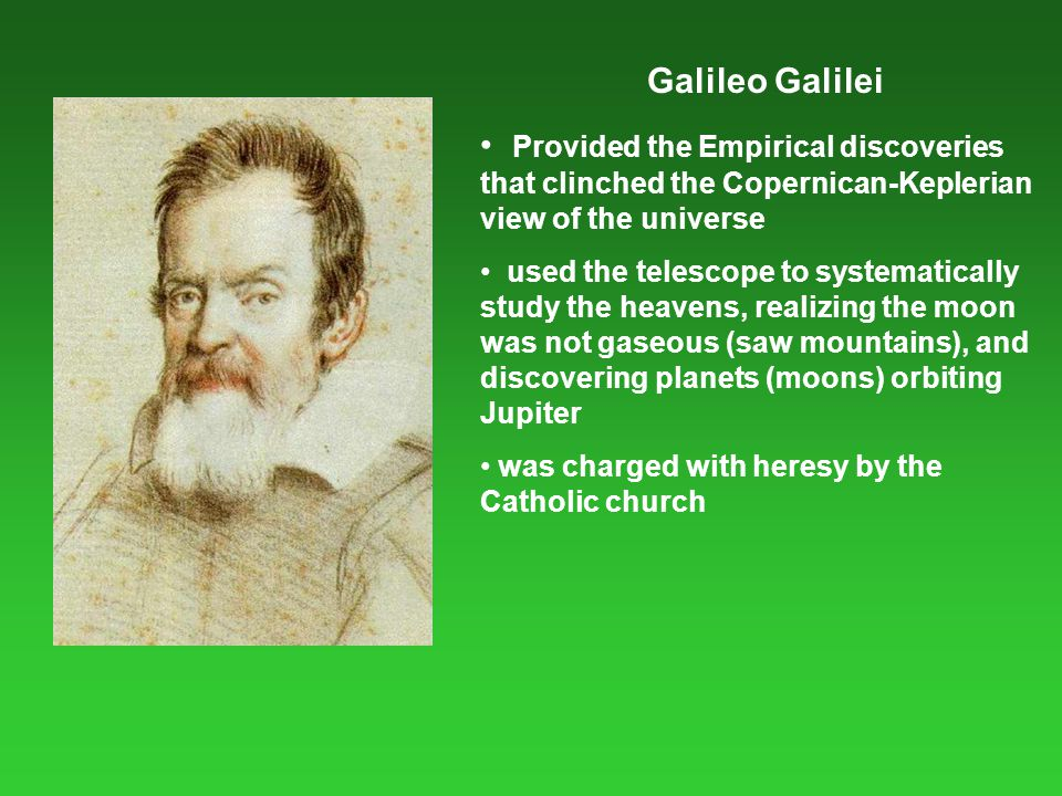Galileo Galilei Provided the Empirical discoveries that clinched the Copernican-Keplerian view of the universe used the telescope to systematically st