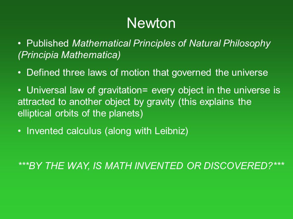 Newton Published Mathematical Principles of Natural Philosophy (Principia Mathematica) Defined three laws of motion that governed the universe Univers