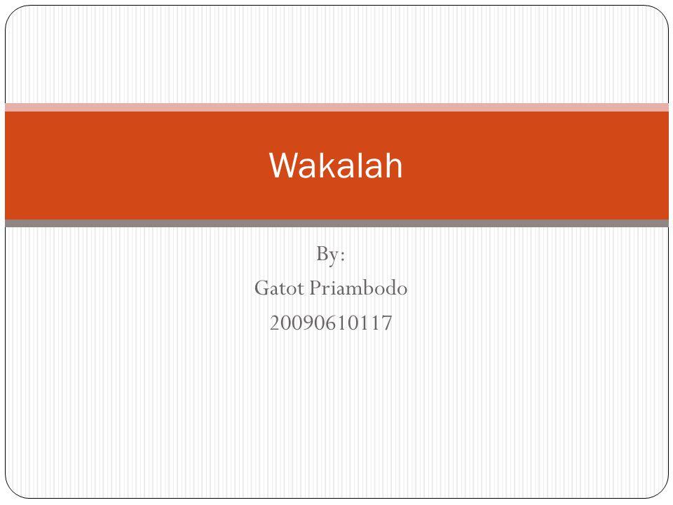 By: Gatot Priambodo 20090610117 Wakalah