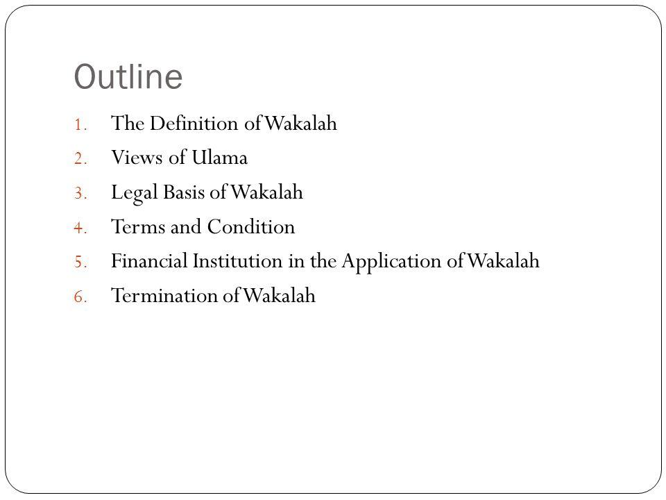 Outline 1.The Definition of Wakalah 2. Views of Ulama 3.
