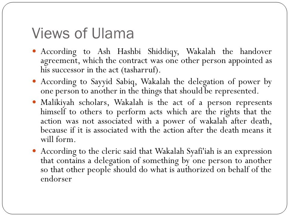 Views of Ulama According to Ash Hashbi Shiddiqy, Wakalah the handover agreement, which the contract was one other person appointed as his successor in the act (tasharruf).