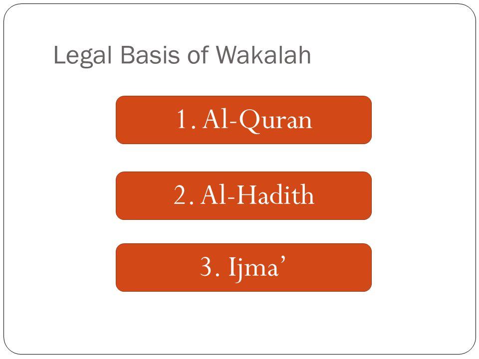 Legal Basis of Wakalah 1. Al-Quran 2. Al-Hadith 3. Ijma'