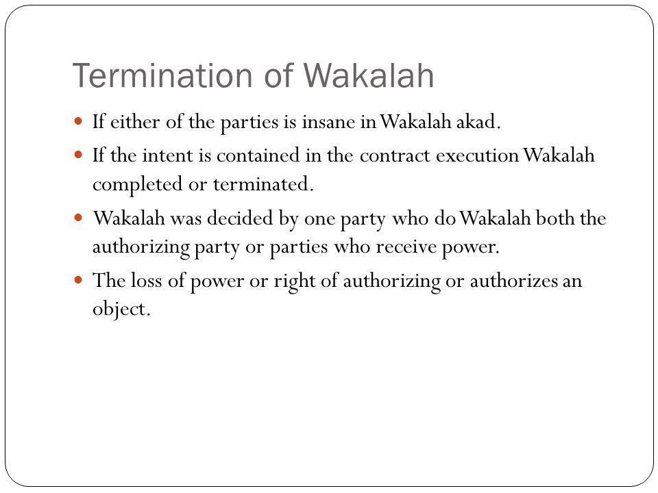 Termination of Wakalah If either of the parties is insane in Wakalah akad.