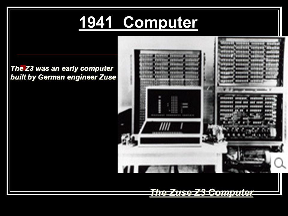 1941 Computer The Zuse Z3 Computer The Z3 was an early computer built by German engineer Zuse