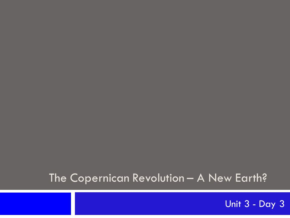 The Copernican Revolution – A New Earth Unit 3 - Day 3