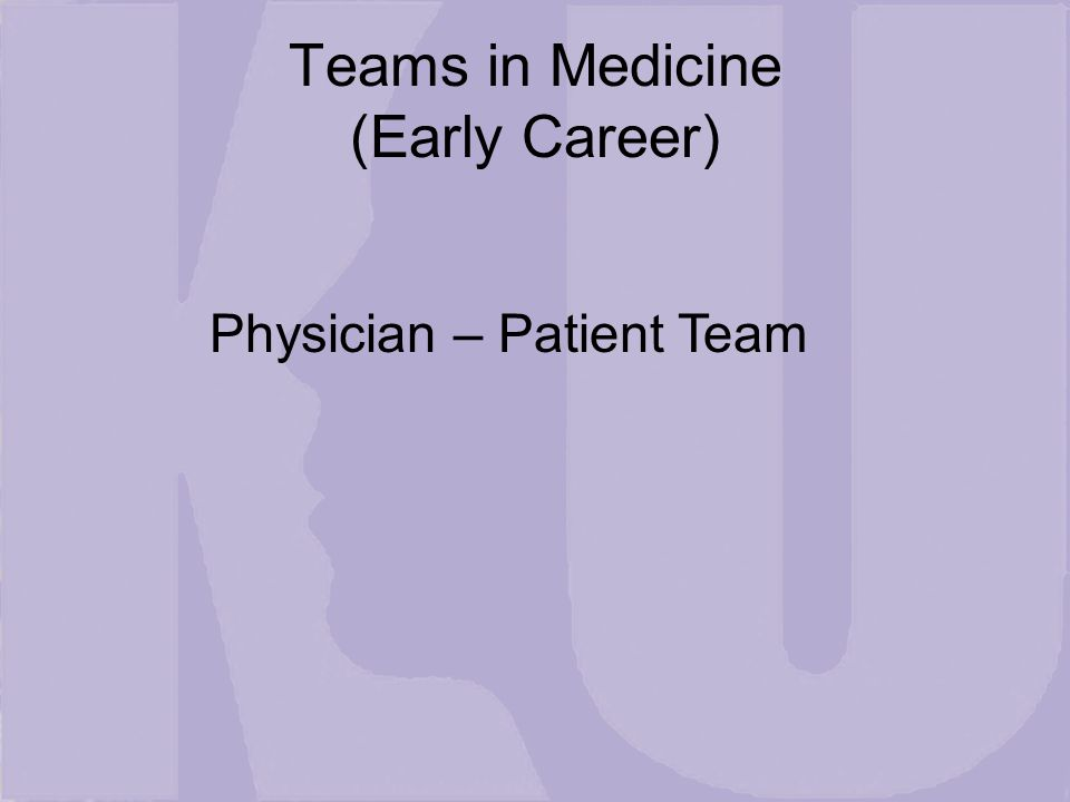 Teams in Medicine (Early Career) Physician – Patient Team