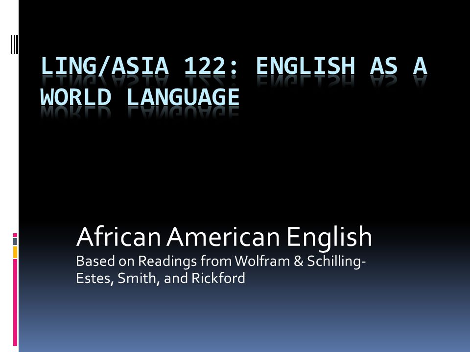 African American English Based on Readings from Wolfram & Schilling- Estes, Smith, and Rickford