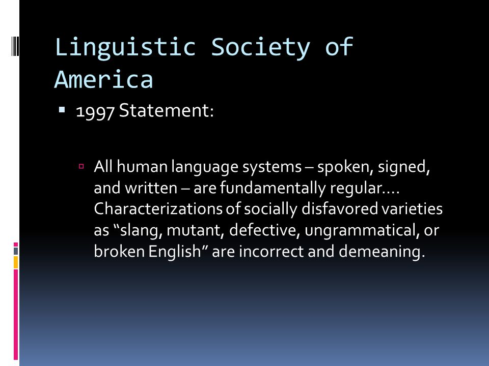 Principle of Linguistic Subordination  The speech of a socially subordinate group will be interpreted as linguistically inadequate by comparison with that of the socially dominant group.