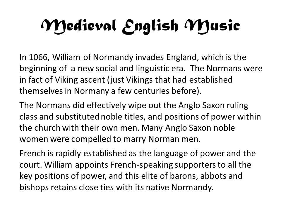 Medieval English Music In 1066, William of Normandy invades England, which is the beginning of a new social and linguistic era.