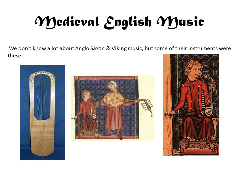 Medieval English Music We don t know a lot about Anglo Saxon & Viking music, but some of their instruments were these: