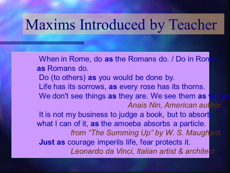 Maxims Translated by Student Without charm there can be no fine literature, as there can be no perfect flower without fragrance.