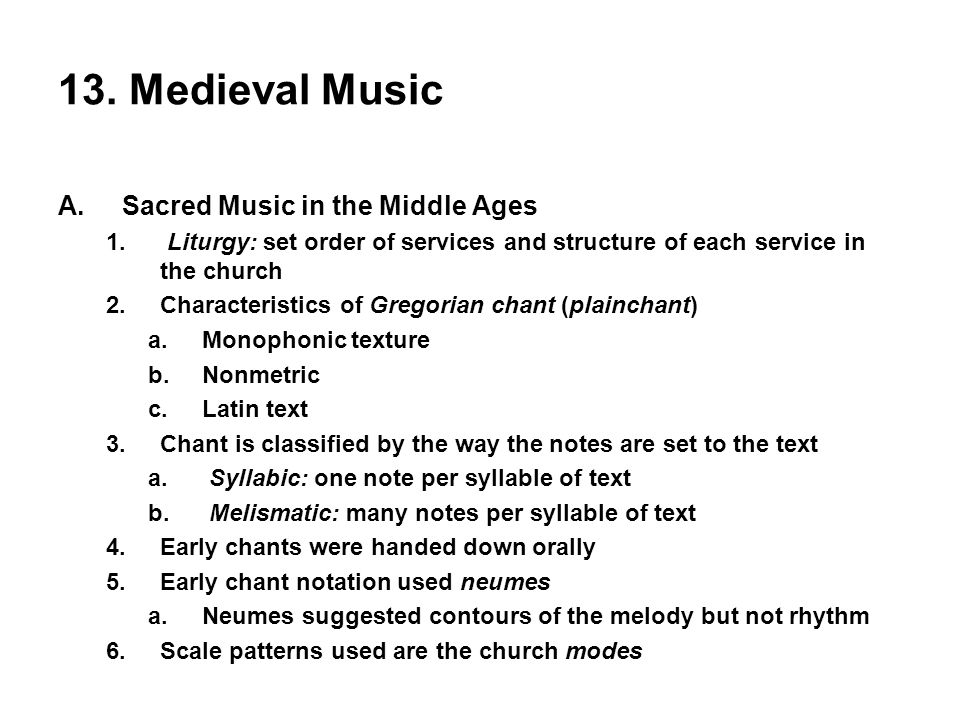 13. Medieval Music A.Sacred Music in the Middle Ages 1. Liturgy: set order of services and structure of each service in the church 2.Characteristics o