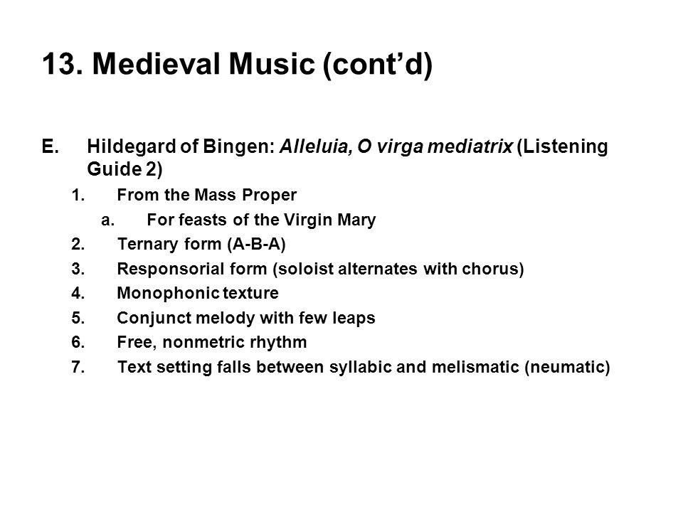 13. Medieval Music (cont'd) E.Hildegard of Bingen: Alleluia, O virga mediatrix (Listening Guide 2) 1.From the Mass Proper a.For feasts of the Virgin M