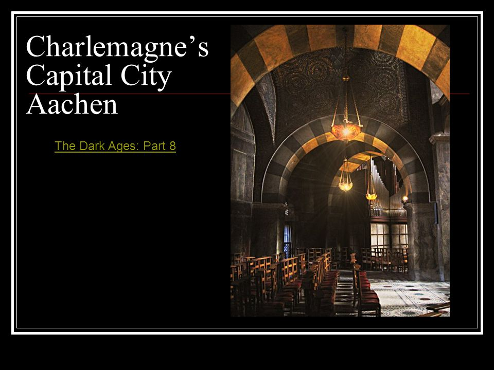 Charlemagne's Capital City Aachen The Dark Ages: Part 8