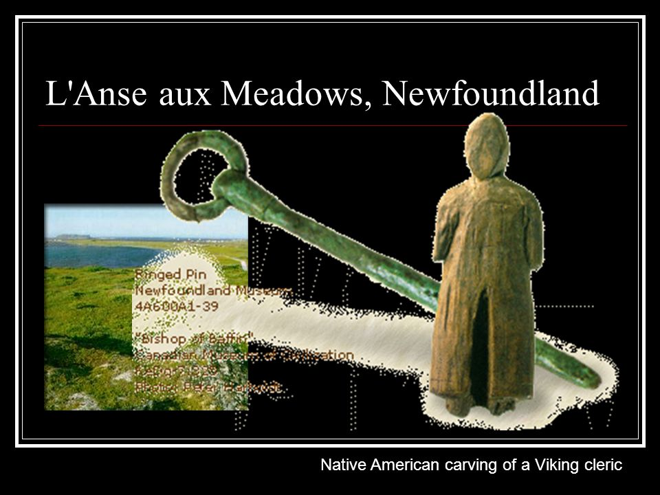 L Anse aux Meadows, Newfoundland Native American carving of a Viking cleric