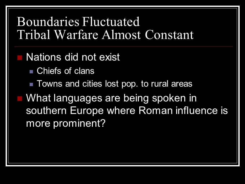 Boundaries Fluctuated Tribal Warfare Almost Constant Nations did not exist Chiefs of clans Towns and cities lost pop.