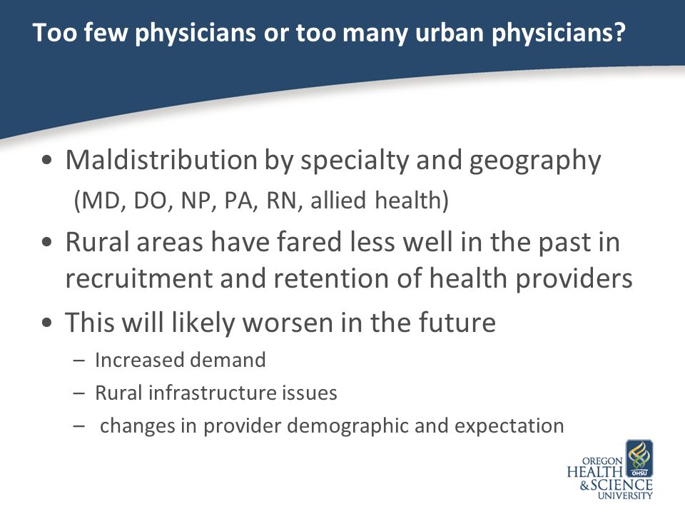 Too few physicians or too many urban physicians? Maldistribution by specialty and geography (MD, DO, NP, PA, RN, allied health) Rural areas have fared