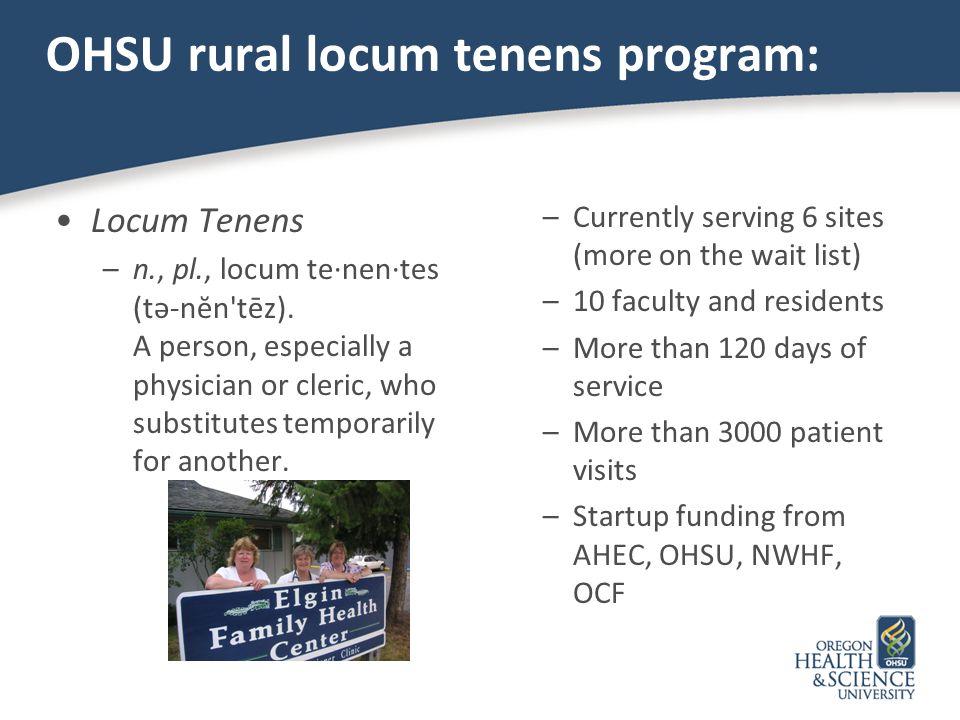 OHSU rural locum tenens program: Locum Tenens –n., pl., locum te·nen·tes (tə-nĕn tēz).