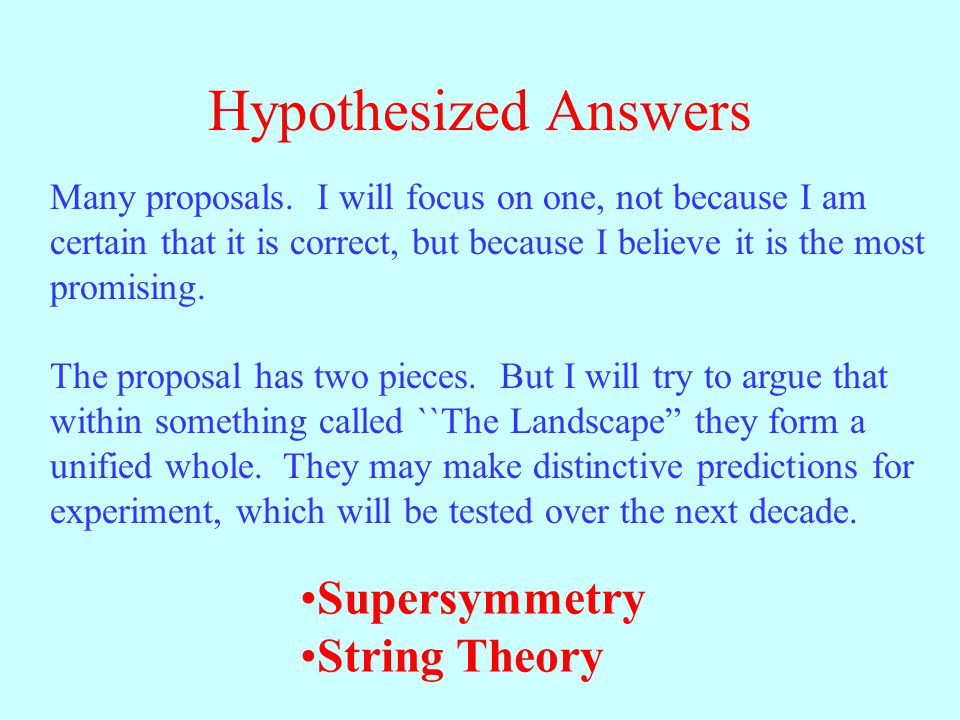 Hypothesized Answers Many proposals.