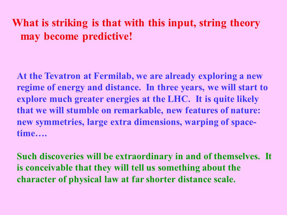What is striking is that with this input, string theory may become predictive.