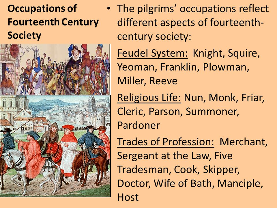 Occupations of Fourteenth Century Society The pilgrims' occupations reflect different aspects of fourteenth- century society: Feudel System: Knight, S