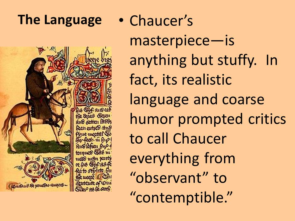 Man of the World Chaucer was a man of the world who knew how a variety of people spoke and acted.