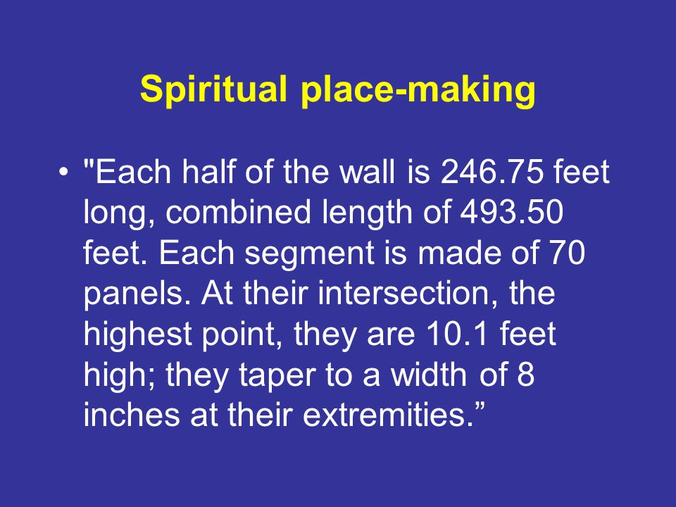 Spiritual place-making Each half of the wall is 246.75 feet long, combined length of 493.50 feet.