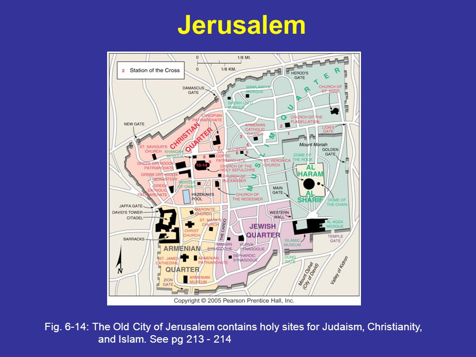 Jerusalem Fig. 6-14: The Old City of Jerusalem contains holy sites for Judaism, Christianity, and Islam. See pg 213 - 214