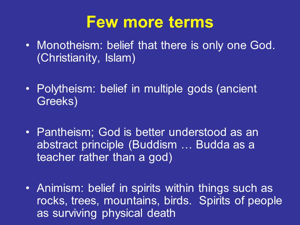 Few more terms Monotheism: belief that there is only one God.