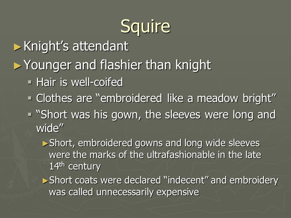 """Squire ► Knight's attendant ► Younger and flashier than knight  Hair is well-coifed  Clothes are """"embroidered like a meadow bright""""  """"Short was his"""